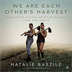 We Are Each Other's Harvest: Celebrating African American Farmers, Land, and Legacy