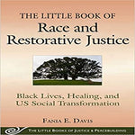The Little Book of Race and Restorative Justice: Black Lives, Healing, and Us Social Transformation ( Justice and Peacebuilding )