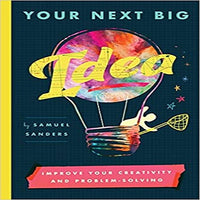 Your Next Big Idea: Improve Your Creativity and Problem-Solving