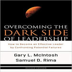 Overcoming the Dark Side of Leadership: How to Become an Effective Leader by Confronting Potential Failures (Revised)