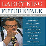 Future Talk: Conversations about Tomorrow with Today's Most Provocative Personalities