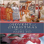 Advent and Christmas Wisdom from Padre Pio: Daily Scripture and Prayers Together with Saint Pio of Pietrelcina's Own Words ( Advent and Christmas )