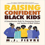 Raising Confident Black Kids: A Comprehensive Guide for Empowering Parents and Teachers of Black Children