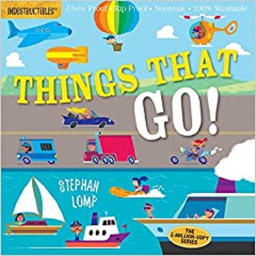 Indestructibles: Things That Go!: Chew Proof - Rip Proof - Nontoxic - 100% Washable (Book for Babies, Newborn Books, Vehicle Books, Safe to Chew) ( Indestructibles )