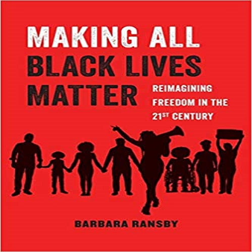 Making All Black Lives Matter, Volume 6: Reimagining Freedom in the Twenty-First Century ( American Studies Now: Critical Histories of the Present #6 )