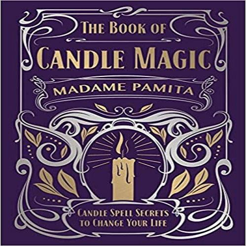 The Book of Candle Magic: Candle Spell Secrets to Change Your Life