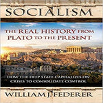 Socialism: The Real History from Plato to the Present: How the Deep State Capitalizes on Crises to Consolidate Control