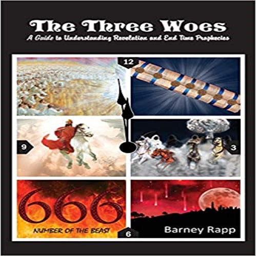 The Three Woes: A Guide to Understanding Revelation and End Time Prophecies