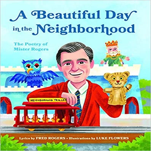 A Beautiful Day in the Neighborhood: The Poetry of Mister Rogers ( Mister Rogers Poetry Books #1 )