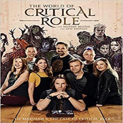 The World of Critical Role: The History Behind the Epic Fantasy ( Critical Role )