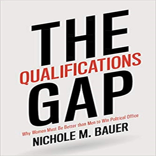 The Qualifications Gap: Why Women Must Be Better Than Men to Win Political Office