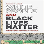 White People and Black Lives Matter: Ignorance, Empathy, and Justice (2019)