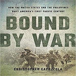 Bound by War: How the United States and the Philippines Built America's First Pacific Century