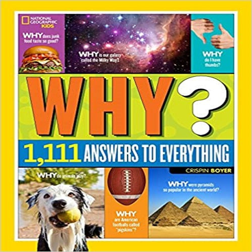 National Geographic Kids Why?: Over 1,111 Answers to Everything ( National Geographic Kids )
