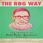 The RBG Way: The Secrets of Ruth Bader Ginsburg's Success ( Women in Power )