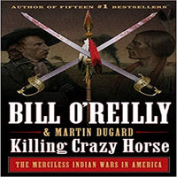 Killing Crazy Horse: The Merciless Indian Wars in America ( Bill O'Reilly's Killing )