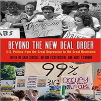 Beyond the New Deal Order: U.S. Politics from the Great Depression to the Great Recession ( Politics and Culture in Modern America )