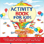 Activity Book for Kids 6-8: Mazes, Coloring, Dot to Dot, Word Search, and More!