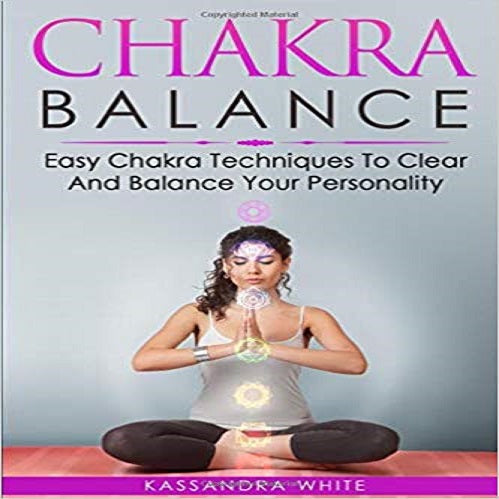 Chakra balance:Easy chakra techniques to clear and balance your personality ( Chakra #1 )