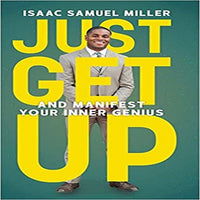 Just Get Up: And Manifest Your Inner Genius