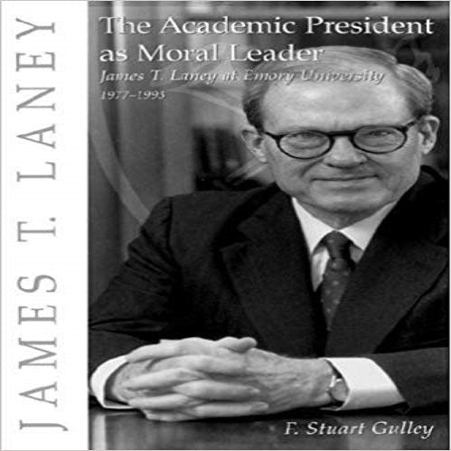 The Academic President as Moral Leader: James T. Laney at Emory University, 1977-1993