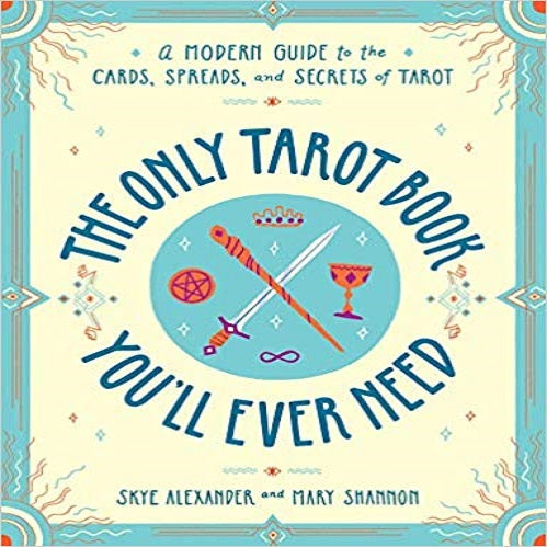 The Only Tarot Book You'll Ever Need: A Modern Guide to the Cards, Spreads, and Secrets