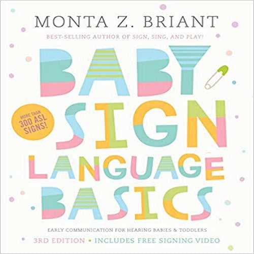 Baby Sign Language Basics: Early Communication for Hearing Babies and Toddlers,3rd Ed