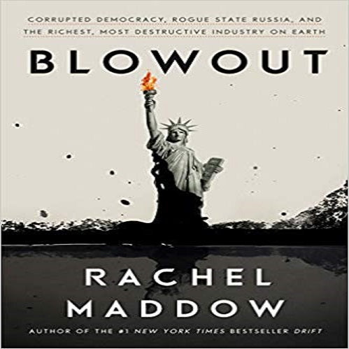 Blowout: Corrupted Democracy, Rogue State Russia, and the Richest, Most Destructive