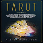 Tarot: The Ultimate Tarot Reading Guide for Beginners. Includes Tarot Card Meanings and