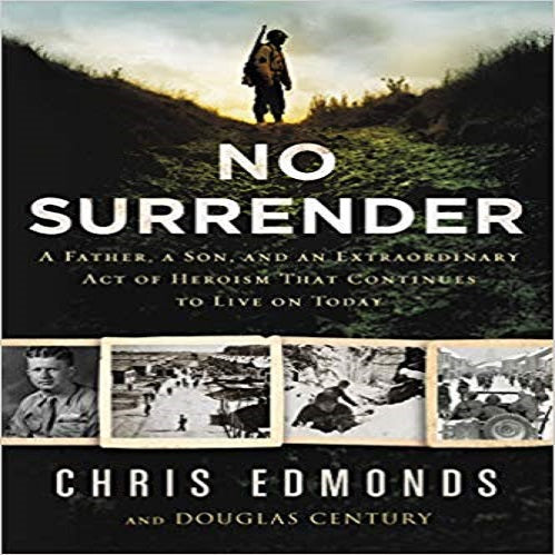 No Surrender: A Father, a Son, and an Extraordinary Act of Heroism That Continues to
