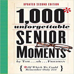 1,000 Unforgettable Senior Moments: Of Which We Could Remember Only 254 ) (2ND ed.)