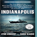 Indianapolis: The True Story of the Worst Sea Disaster in U.S. Naval History and the Fifty-