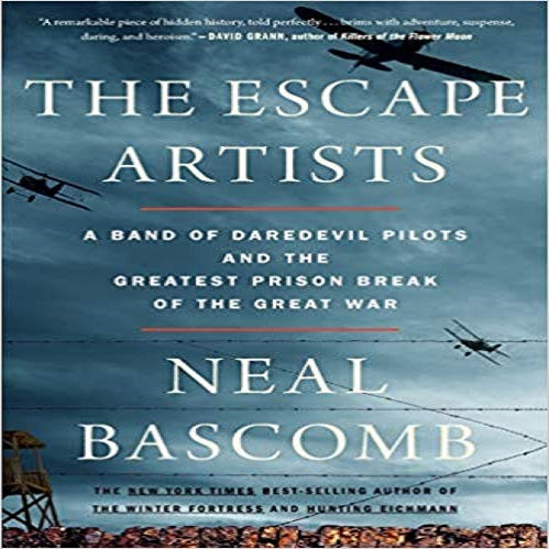 The Escape Artists:A Band of Daredevil Pilots and the Greatest Prison Break of the Great War