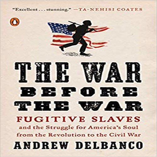 The War Before the War: Fugitive Slaves and the Struggle for America's Soul from the Re