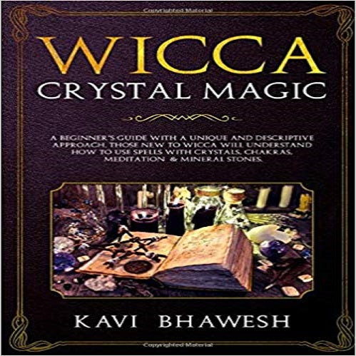 Wicca Crystal Magic: A Beginner's Guide with a unique and descriptive approach. Those