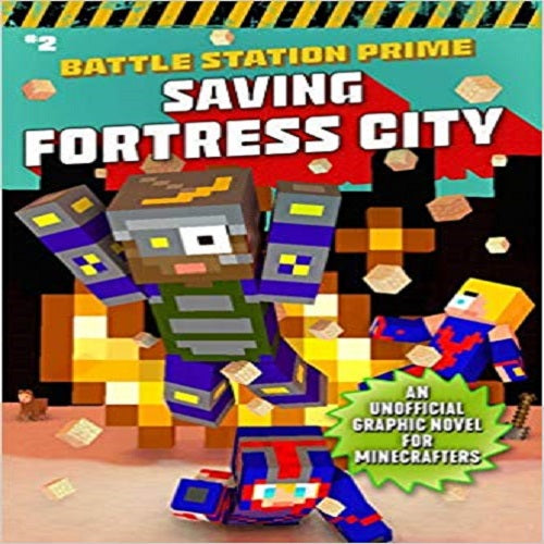 Saving Fortress City: An Unofficial Graphic Novel for Minecrafters, Book 2 ( Unofficial Battle Station Prime #2 )