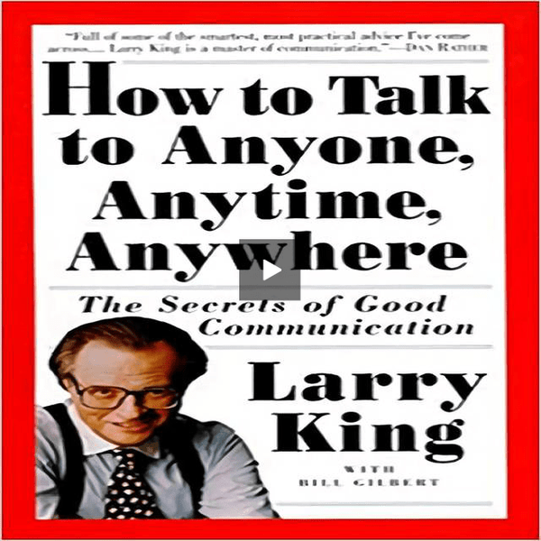 How to Talk to Anyone, Anytime, Anywhere: The Secrets of Good Communication (1ST ed.)