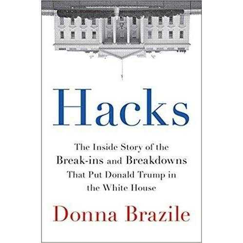 Hacks: The Inside Story of the Break-ins and Breakdowns That Put Donald Trump in the Wh | ADLE International