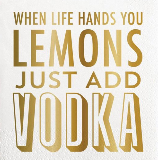 """When lift hands you lemons just add vodka"" white and gold cocktail napkins"
