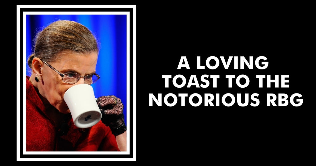 A Toast To Justice Ruth Bader Ginsburg