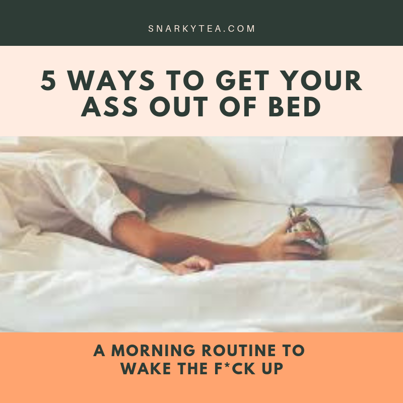 Top 5 Ways To Get Your Ass Moving In The Morning.