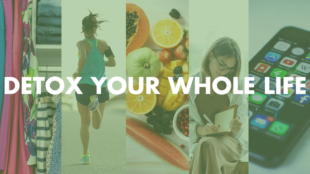How To Detox Your Whole Life
