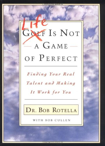 Life is Not a Game of Perfect: Finding Your Real Talent and Making It Work for You