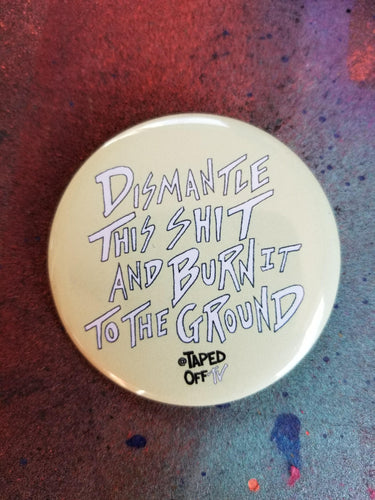 dismanthe white supremacy and the patriarchy pin pinback button badge feminist queer artist resistance activist pins by philly street art artist Taped Off TV