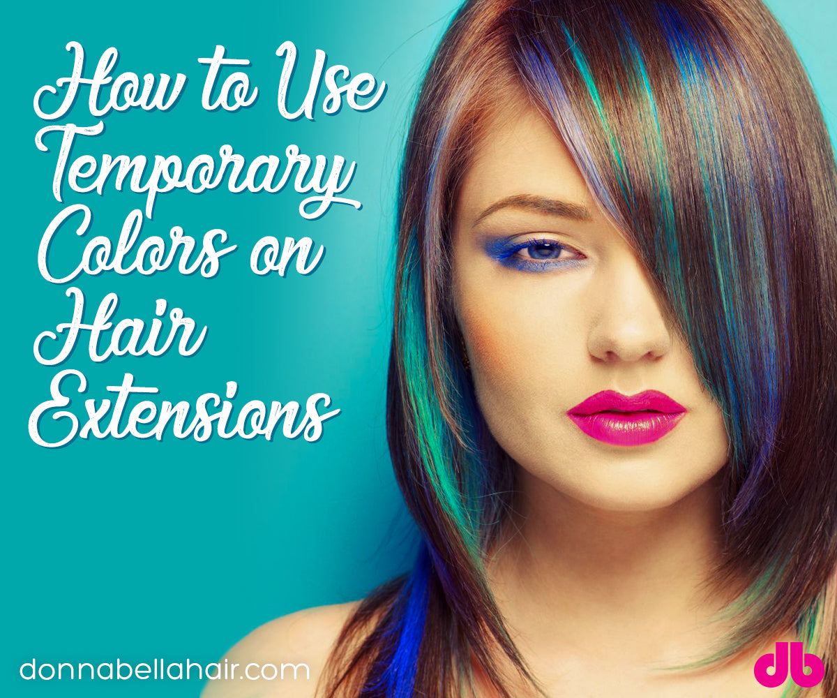 How To Use Temporary Colors On Hair Extensions Donna Bella Hair