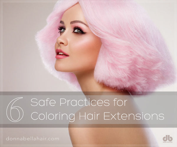6 Safe Practices for Coloring Hair Extensions - Donna Bella Hair ...