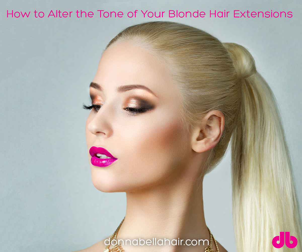 How To Alter The Tone Of Your Blonde Hair Extensions Donna Bella