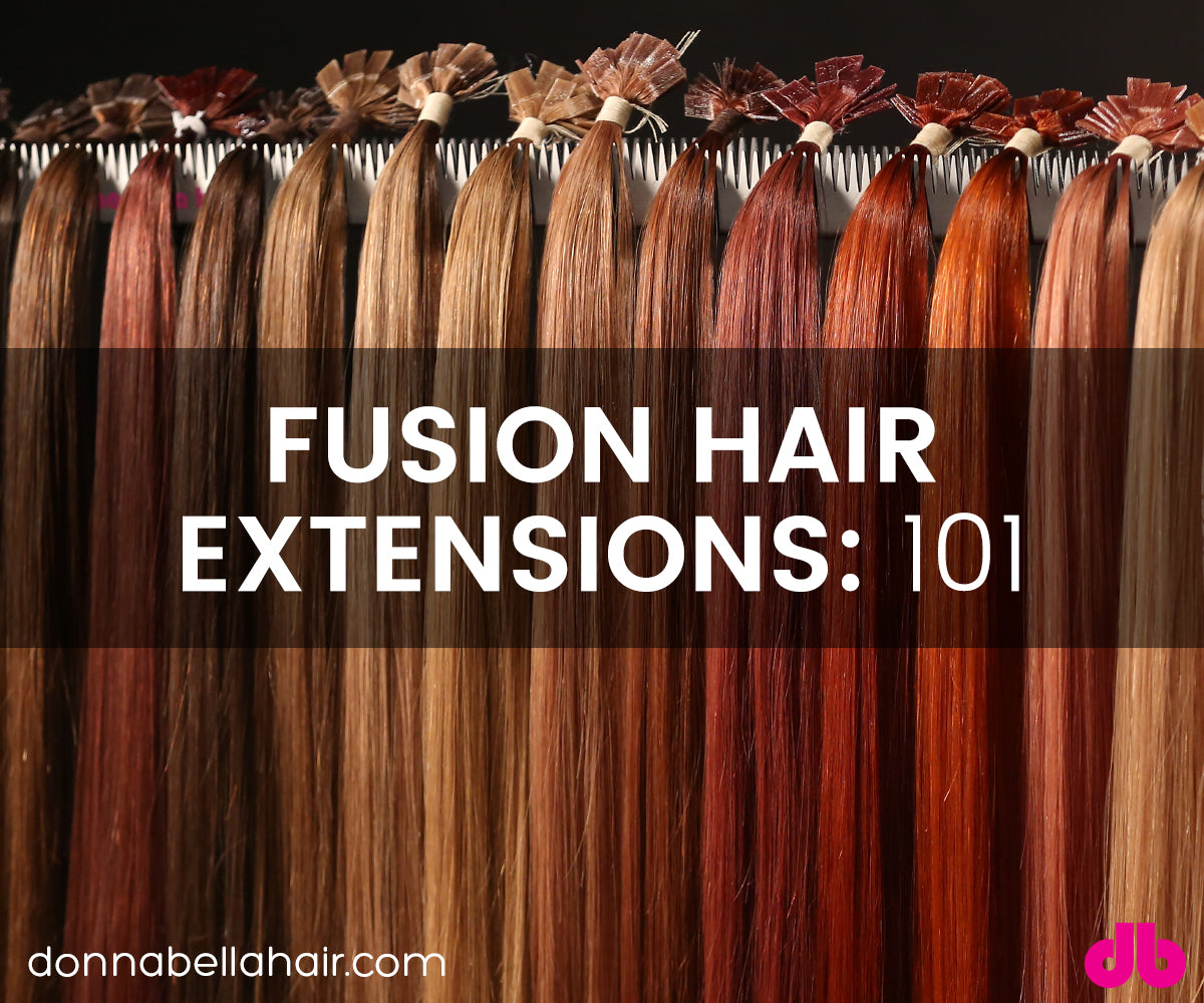 Fusion Hair Extensions 101 Donna Bella Hair Extensions