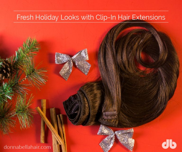 Fresh Holiday Looks With Clip In Hair Extensions Donna Bella Hair