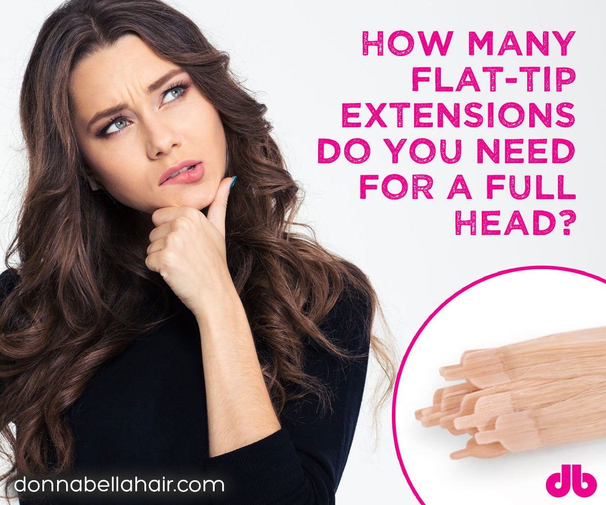 How Many Flat Tip Extensions Do You Need For A Full Head Donna